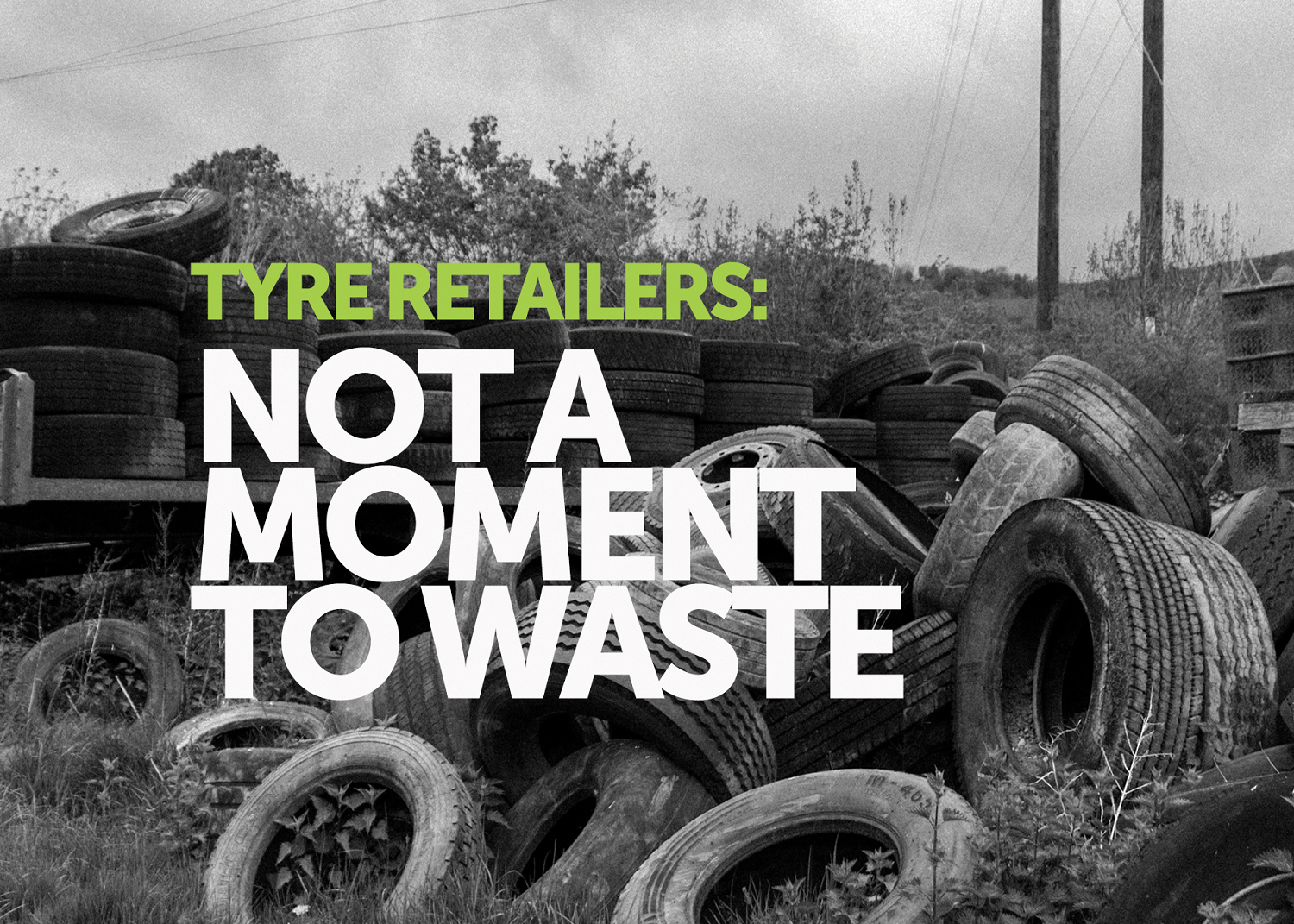 Tyre Retailers to be vigilant as we get closer to the waste export ban